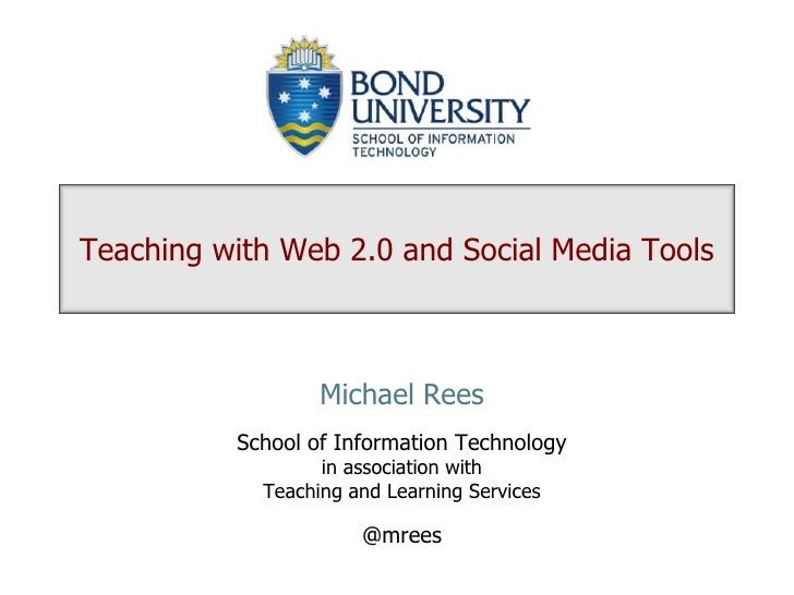Teaching with Web 2.0 and Social Media Tools<br />Michael Rees<br />School of Information Technologyin association withTea...