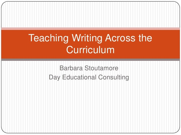 Barbara Stoutamore<br />Day Educational Consulting<br />Teaching Writing Across the Curriculum<br />