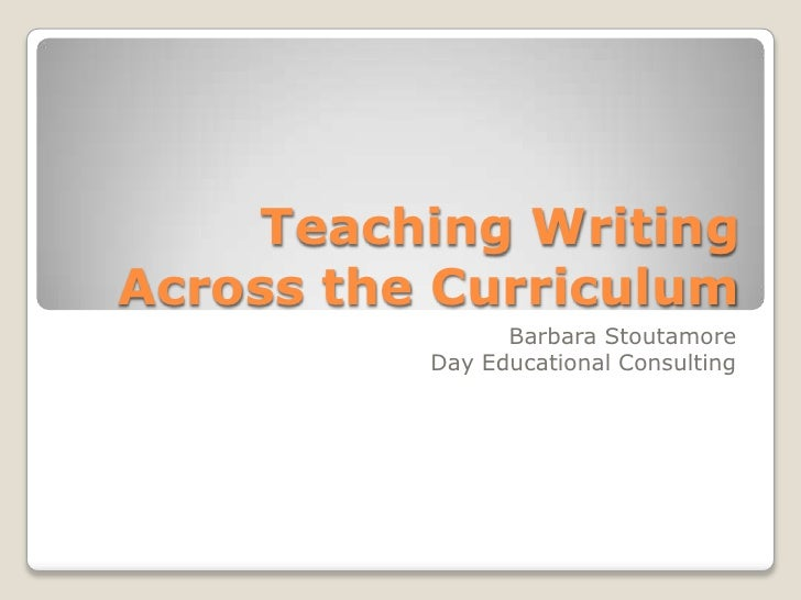 Teaching Writing Across the Curriculum<br />Barbara Stoutamore<br />Day Educational Consulting<br />