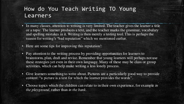 teaching writing to young learners essay Teaching english to young learners with go tefl result: 81% assignment answer the following questions based on your course readings for this module.
