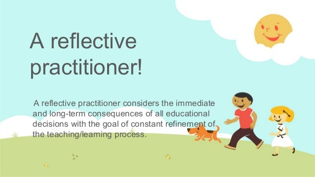 """reflective practitioner In addition, skills related to reflective practice can aid graduates in continuous  development or cpd (continuous professional development), defined as """"the."""