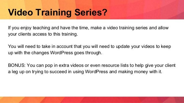 Video Training Series? If you enjoy teaching and have the time, make a video training series and allow your clients access...