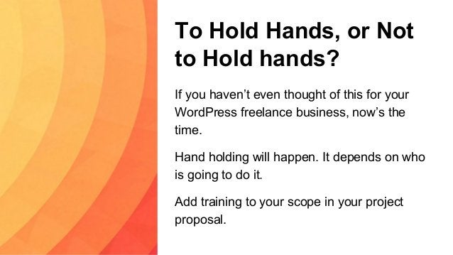 To Hold Hands, or Not to Hold hands? If you haven't even thought of this for your WordPress freelance business, now's the ...