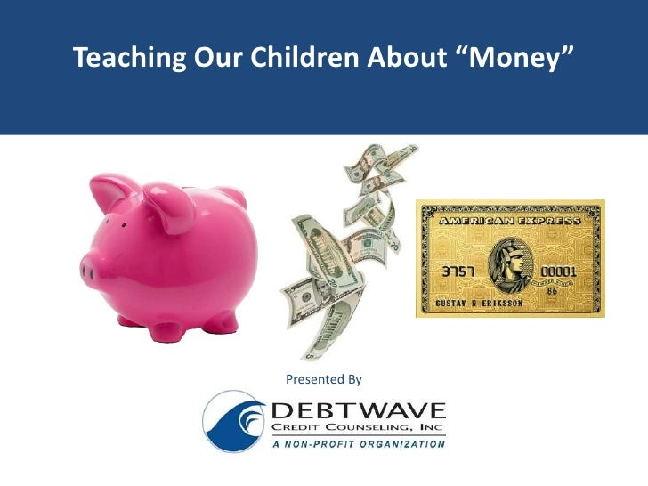 """Teaching Our ChildrenAbout """"Money""""<br />Presented By<br />"""
