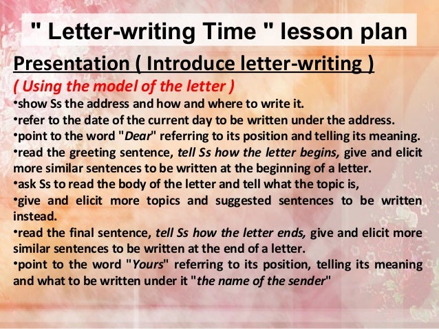 letter writing lesson plan Informal letter writing author mandeepsingh kulhria grade level 9-12 lesson plan description writing of an informal/personal letter at 9-12 standards is very significant as shortly students will be doing so not only for examination purposes but also for their personal objectives.
