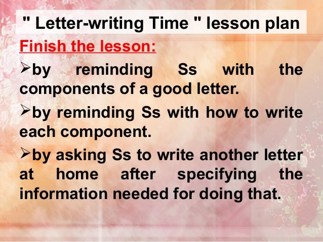 letter writing lessons After completing this lesson, students will be able to list at least five conventions of letter writing cite at least five purposes for letter writing.