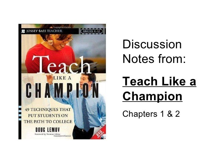 Discussion Notes from: Teach Like a Champion Chapters 1 & 2