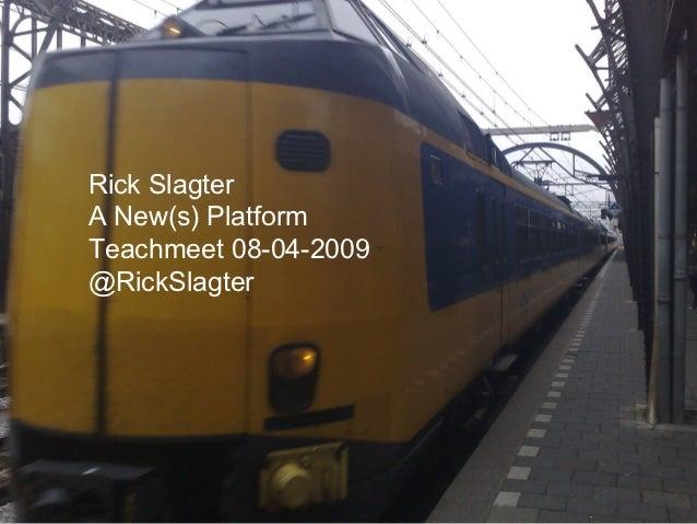 Rick SlagterA New(s) PlatformTeachmeet 08-04-2009@RickSlagter