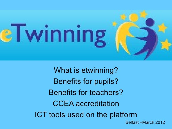What is etwinning?      Benefits for pupils?    Benefits for teachers?     CCEA accreditationICT tools used on the platfor...
