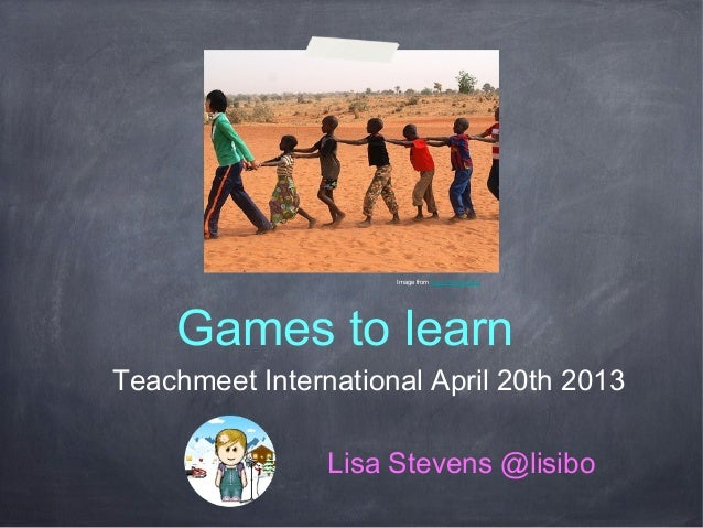 Games to learnTeachmeet International April 20th 2013Image from Focx PhotographyLisa Stevens @lisibo