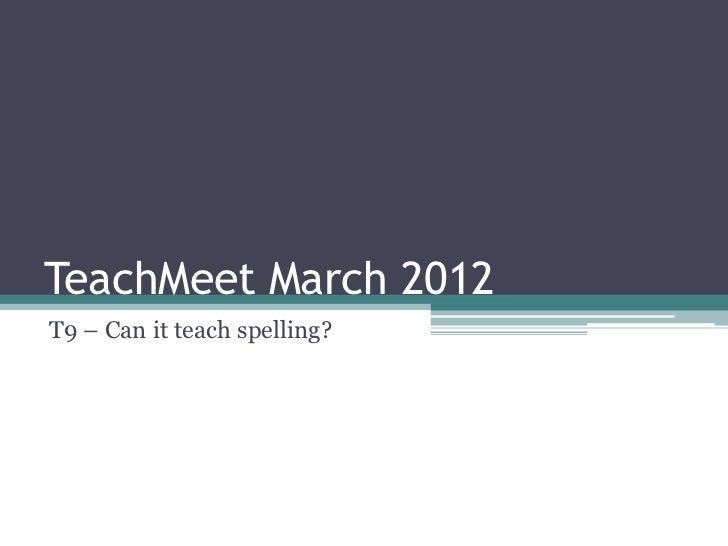 TeachMeet March 2012T9 – Can it teach spelling?