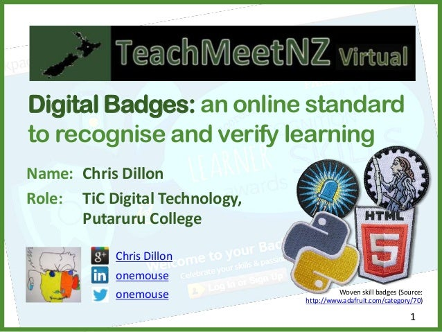 Name: Chris Dillon Role: TiC Digital Technology, Putaruru College Digital Badges: an online standard to recognise and veri...