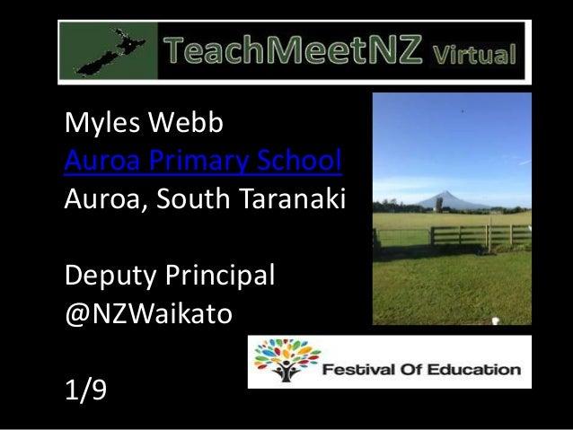 Myles Webb Auroa Primary School Auroa, South Taranaki Deputy Principal @NZWaikato 1/9