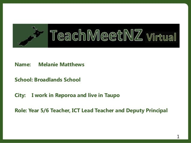 Name: Melanie Matthews School: Broadlands School City: I work in Reporoa and live in Taupo Role: Year 5/6 Teacher, ICT Lea...