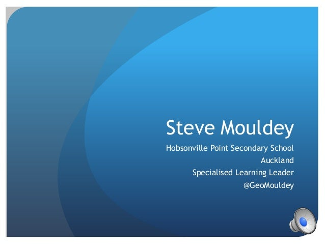 Steve Mouldey Hobsonville Point Secondary School  Auckland Specialised Learning Leader @GeoMouldey
