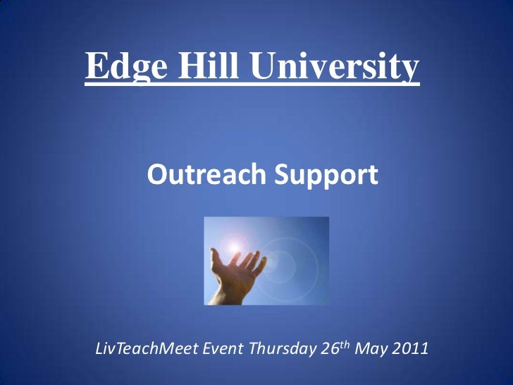 Edge Hill University<br />Outreach Support<br />LivTeachMeet Event Thursday 26th May 2011<br />