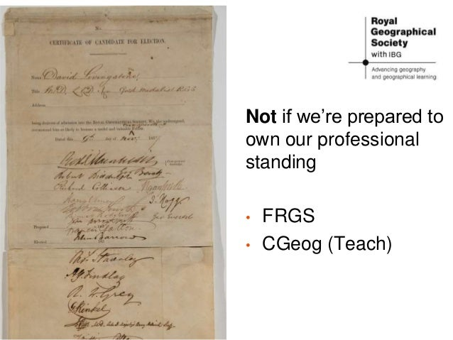 Not if we're prepared to own our professional standing • FRGS • CGeog (Teach)
