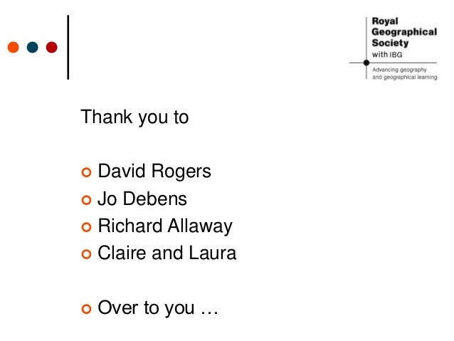 Thank you to  David Rogers  Jo Debens  Richard Allaway  Claire and Laura  Over to you …