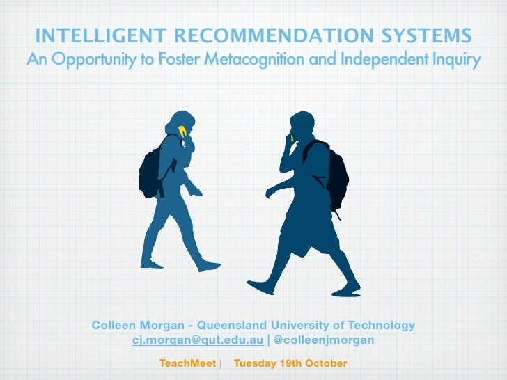 INTELLIGENT RECOMMENDATION SYSTEMS An Opportunity to Foster Metacognition and Independent Inquiry             Colleen Morg...