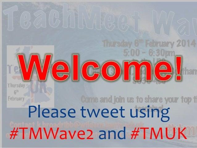 Please tweet using #TMWave2 and #TMUK