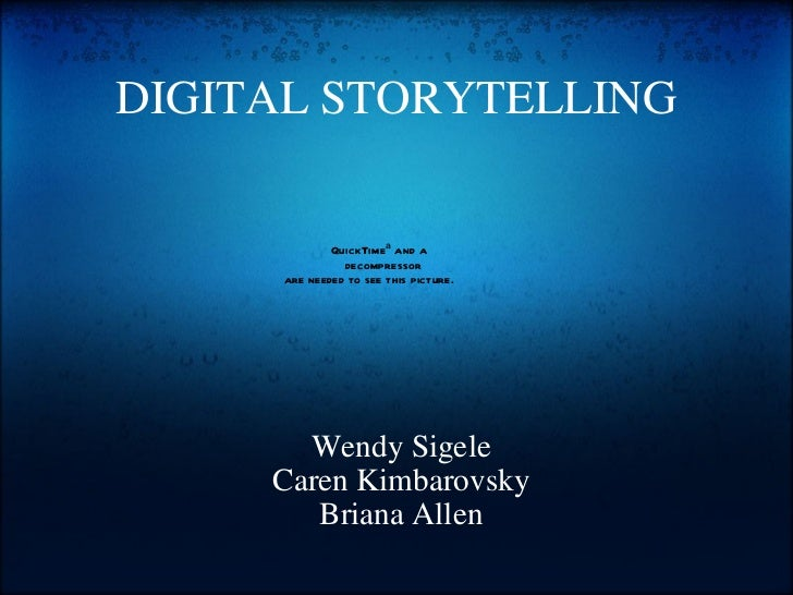 DIGITAL STORYTELLING Wendy Sigele Caren Kimbarovsky Briana Allen