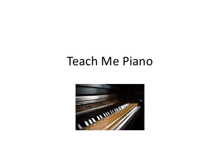 Teach Me Piano <br />