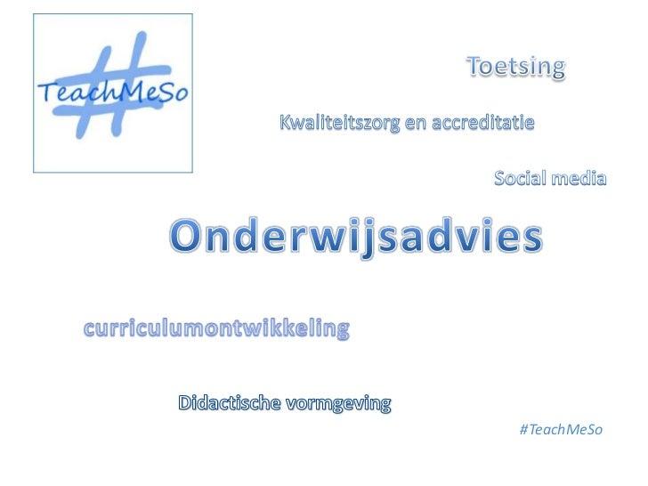 Toetsing<br />Kwaliteitszorg en accreditatie<br />Social media<br />Onderwijsadvies<br />curriculumontwikkeling<br />Didac...