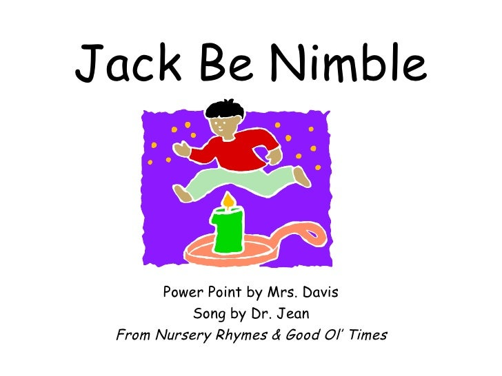 Jack Be Nimble Power Point by Mrs. Davis Song by Dr. Jean From Nursery Rhymes & Good Ol' Times
