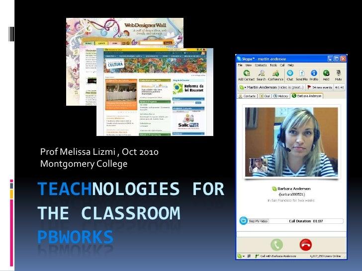Teachnologies forthe classroomPBWorks<br />Prof Melissa Lizmi , Oct 2010 Montgomery College<br />