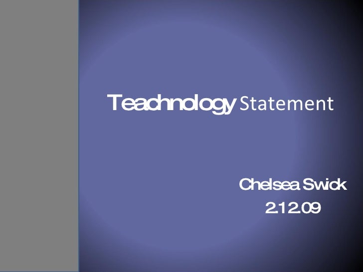 Teachnology  Statement Chelsea Swick 2.12.09