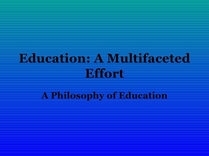 Education: A Multifaceted Effort A Philosophy of Education