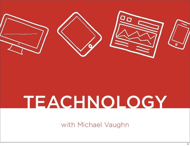 with Michael Vaughn TEACHNOLOGY 5