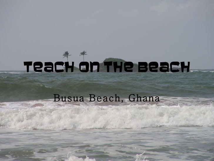 Teach on the Beach Busua Beach, Ghana