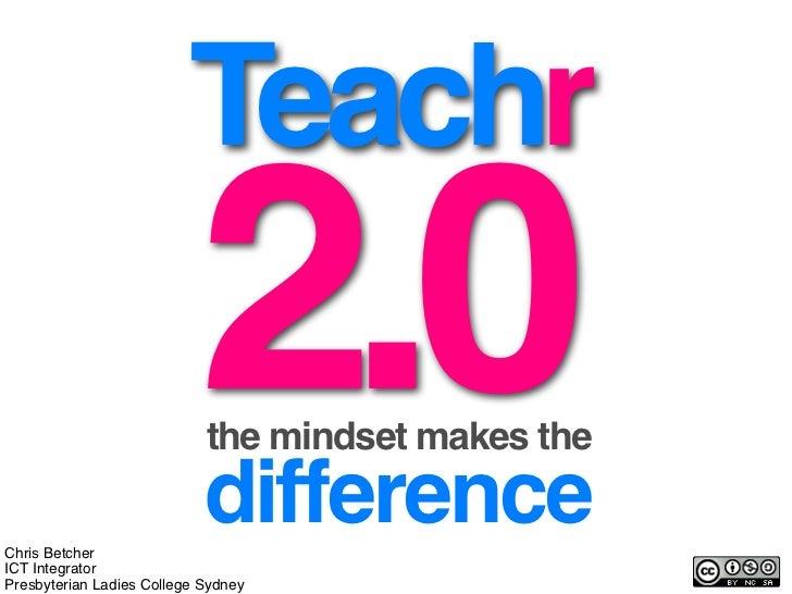 Teachr                            2.0                             the mindset makes the                             differ...