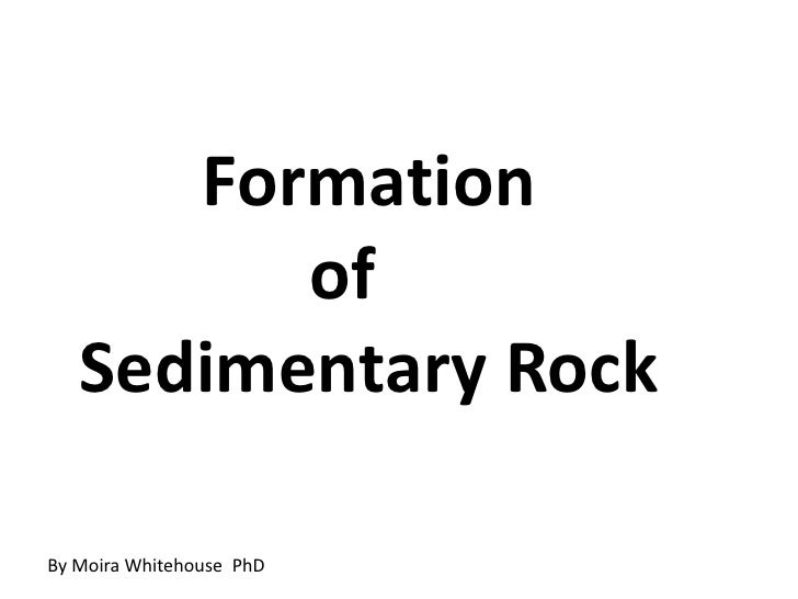Formation <br />				    of <br />Sedimentary Rock<br />By Moira Whitehouse  PhD<br />