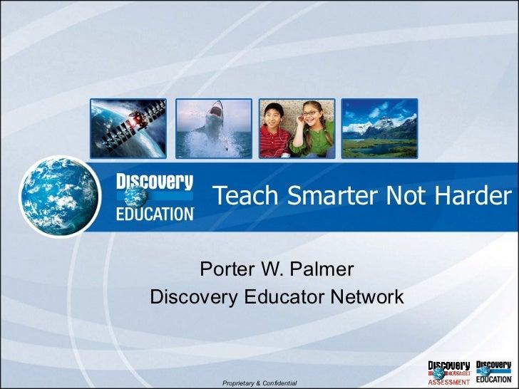 Teach Smarter Not Harder Porter W. Palmer Discovery Educator Network