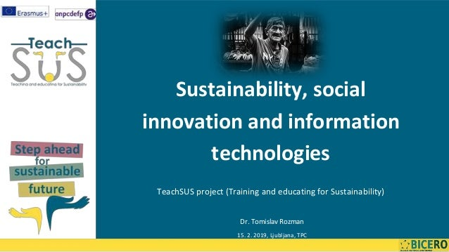 Sustainability, social innovation and information technologies TeachSUS project (Training and educating for Sustainability...