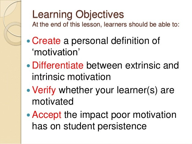"""Learning Objectives At the end of this lesson, learners should be able to:  Create a personal definition of """"motivation"""" ..."""