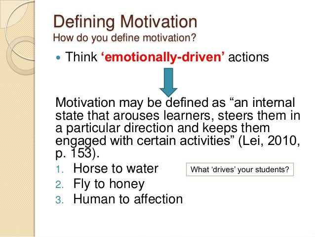 """Defining Motivation How do you define motivation?  Think 'emotionally-driven' actions Motivation may be defined as """"an in..."""