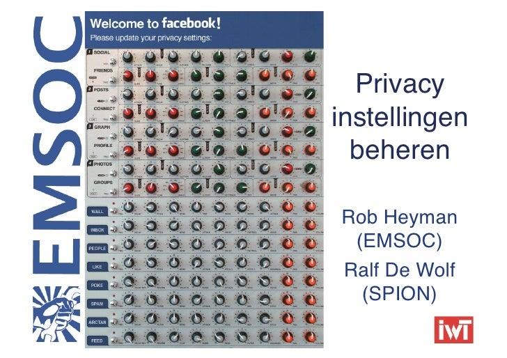 Privacyinstellingen  beheren!Rob Heyman (EMSOC)!Ralf De Wolf  (SPION)!