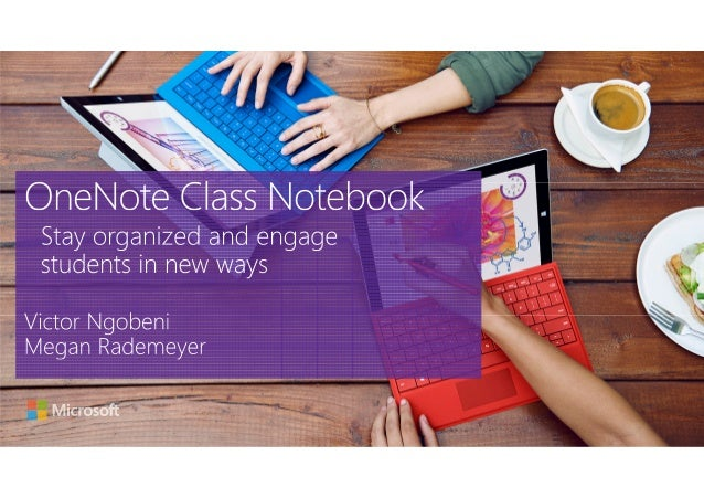 OneNote Class Notebook This session covers: • New tools in Office 365, • OneNote overview, • What is OneNote Class Noteboo...