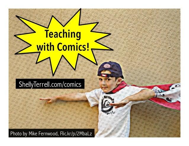 Photo by Mike Fernwood, Flic.kr/p/2MbaLz ShellyTerrell.com/comics Teaching with Comics!