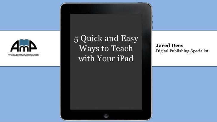 5 Quick and Easy                   Jared Dees Ways to Teach     Digital Publishing Specialist with Your iPad
