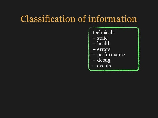 Classification of information technical: − state − health − errors −performance − debug − events