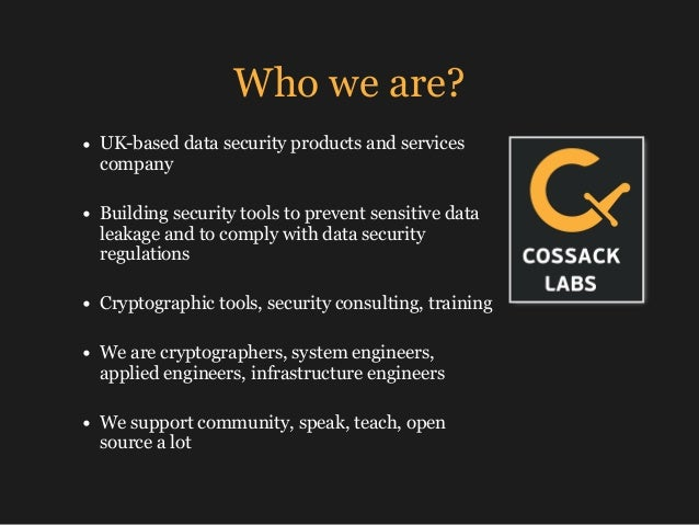 Who we are? • UK-based data security products and services company • Building security tools to prevent sensitive data le...