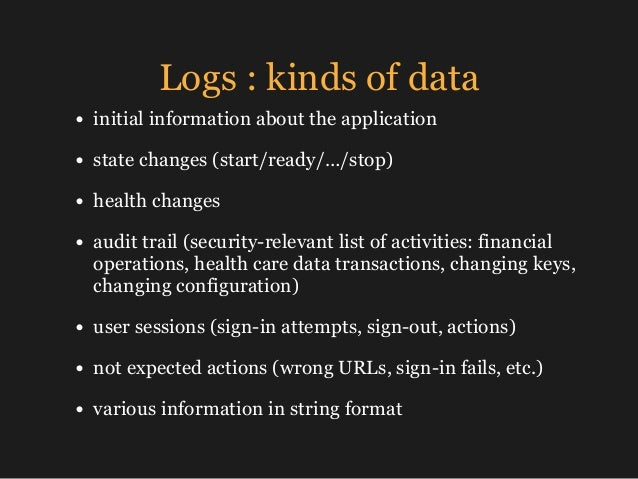 Logs : kinds of data • initial information about the application • state changes (start/ready/…/stop) • health changes • a...