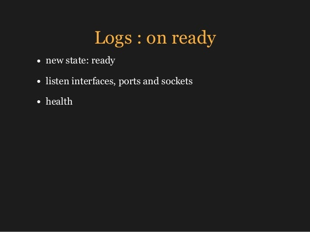Logs : on ready • new state: ready • listen interfaces, ports and sockets • health