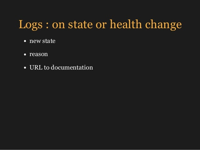 Logs : on state or health change • new state • reason • URL to documentation