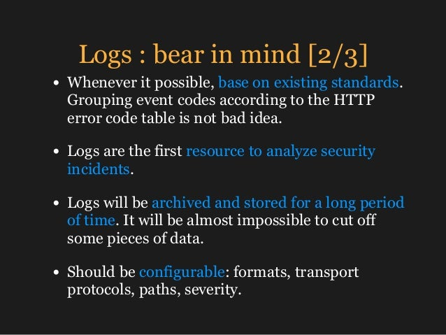 Logs : bear in mind [2/3] • Whenever it possible, base on existing standards. Grouping event codes according to the HTTP e...