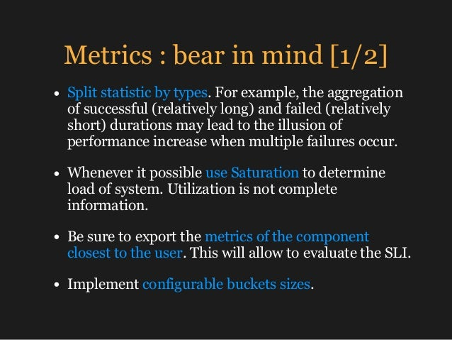 Metrics : bear in mind [1/2] • Split statistic by types. For example, the aggregation of successful (relatively long) and ...
